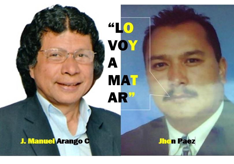"""Es mi objetivo militar viejo hijuep.. y lo voy a matar"" Jhon Paez a J. Manuel Arango C."