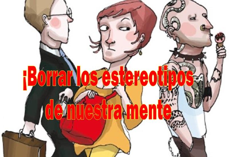 ¡Borrar los estereotipos de nuestra mente! !Pensar es aprender de nuevo a ver!
